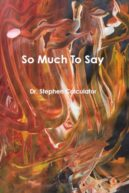 Book Cover of So Much to Say by Dr. Stephen Calculator